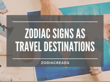 Zodiac Signs as Travel Destinations Zodiacreads