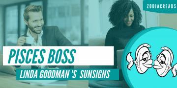The Pisces Boss Linda Goodman Zodiacreads