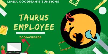 The Taurus Employee Linda Goodman Zodiacreads