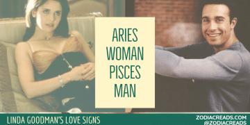 Aries WOMAN Pisces MAN COMPATIBILITY LINDA GOODMAN ZODIACREADS