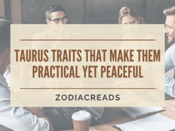 Taurus traits that make them practical yet peaceful Zodiacreads